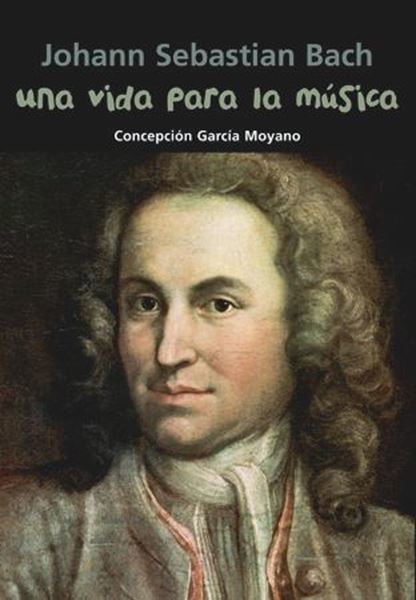 Imagen de Johann Sebastian Bach. Una vida para la música