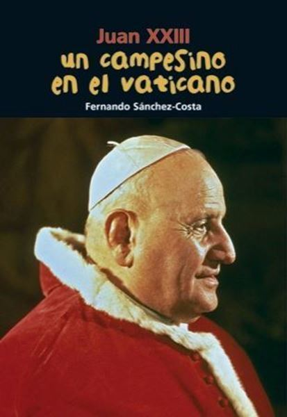 Imagen de Juan XXIII. Un campesino en el Vaticano