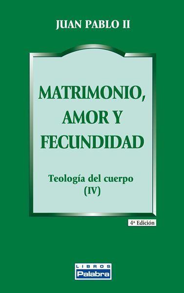 Imagen de MATRIMONIO, AMOR Y FECUNDIDAD - TEOLOGÍA DEL CUERPO