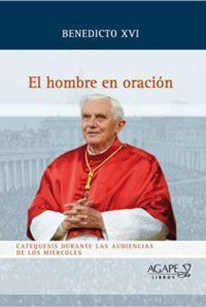 Imagen de EL HOMBRE EN ORACIÓN - BENEDICTO XVI